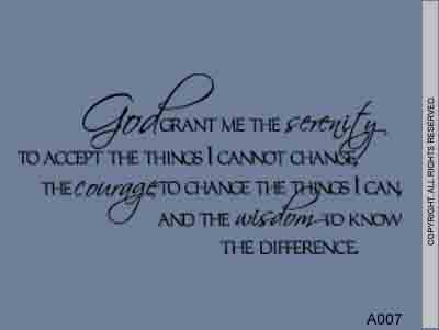 God Grant Me The Serenity To Accept The Things I Cannot - A007