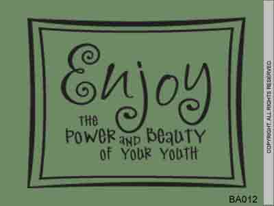 Enjoy The Power And Beauty Of Your Youth - BA012
