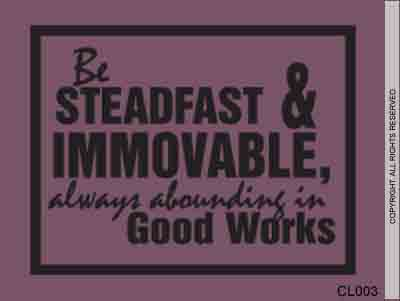 Be Steadfast & Immovable, Always Abounding In Good - CL003