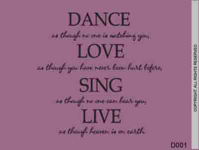 Dance As Though No One Is Watching You, Love As Though - D001
