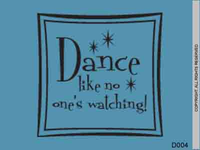 Dance Like No One's Watching! - D004