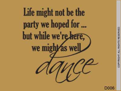 Life Might Not Be The Party We Hoped For... But While - D006