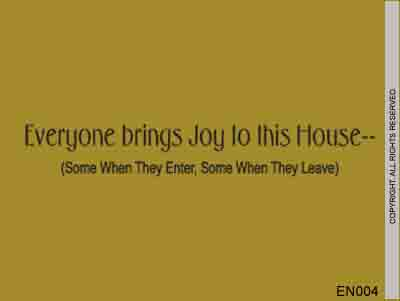 Everyone Brings Joy To This House.. (Some When They - EN004
