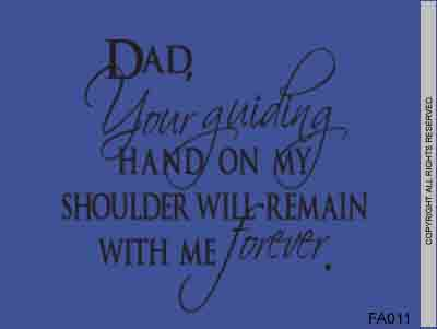 Dad, Your Guiding Hand On My Shoulder Will Remain With - FA011
