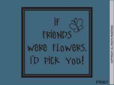 If Friends Were Flowers, I'd Pick You! - FR001