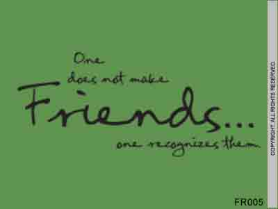 One Does Not Make Friends... One Recognizes Them - FR005