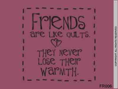 Friends Are Like Quilts. They Never Lose Their Warmth. - FR006