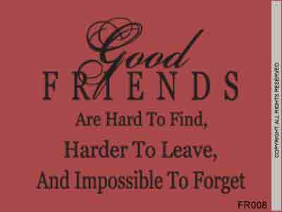 Good Friends are Hard To Find, Harder To Leave, and - FR008