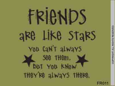 Friends are Like Stars You Can't Always See Them, But - FR011