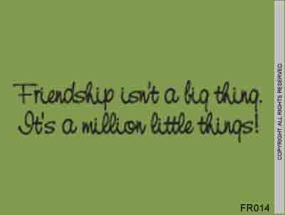 Friendship Isn't A Big Thing. It's A Million Little - FR014