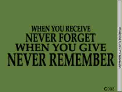 When You Receive Never Forget When You Give Never - G003
