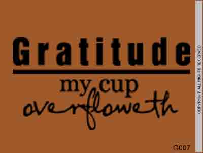 Gratitude My Cup Overfloweth - G007