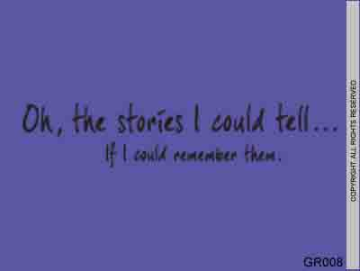 Oh, The Stories I Could Tell... If I Could Remember - GR008