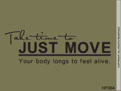Take Time To Just Move Your Body Longs To Feel Alive. - HF004