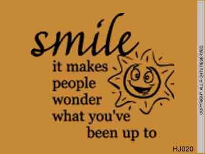 Smile It Makes People Wonder What You've Been Up To - HJ020