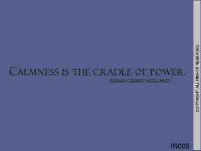 Calmness Is The Cradle Of Power. Josiah Gilbert Holland- IN005