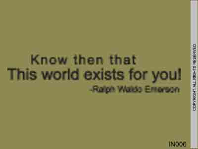 Know Then That This World Exists For You! - Ralph Emerson IN006