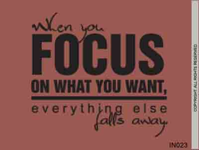 When You Focus On What You Want, Everything Else Falls A - IN023