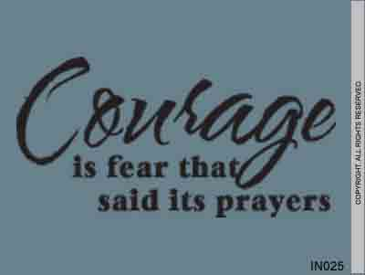 Courage Is Fear That Said Its Prayers. - IN025