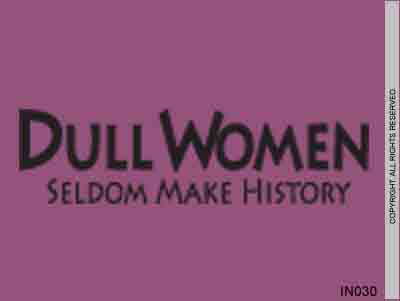 Dull Women Seldom Make History - IN030