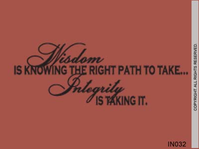 Wisdom Is Knowing The Right Path To Take... Integrity Is - IN032