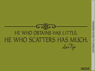 He Who Obtains Has Little. He Who Scatters Has Much. Lao - IN035