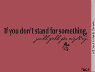 If You Don't Stand For Something, You'll Fall For Anythi - IN036