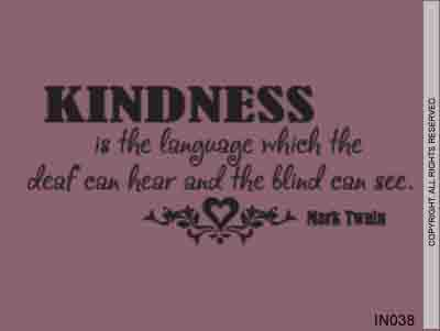 Kindness Is The Language Which The Deaf Can Hear And The - IN038