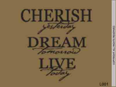 Cherish Yesterday Dream Tomorrow Live Today - L001