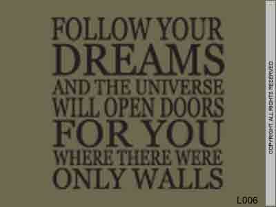 Follow Your Dreams And The Universe Will Open Doors For - L006