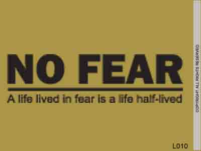 No Fear A Life In Fear Is A Life Half-Lived - L010