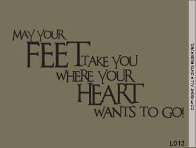 May Your Feet Take You Where Your Heart Wants To Go! - L013