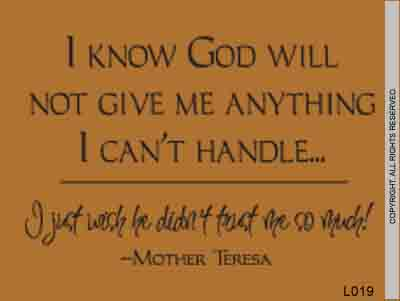 I Know God Will Not Give Me Anything I Can't Handle... - L019