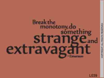 Break The Monotony, Do Something Strange And Extravagan - L039
