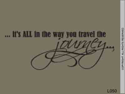 ...It's All In The Way You Travel The Journey... - L050