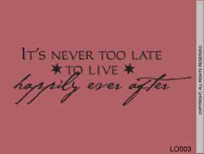 It's Never Too Late To Live Happily Ever After - LO003