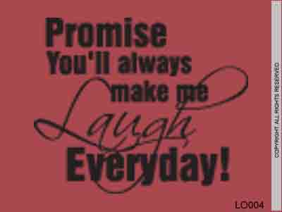 Promise You'll Always Make Me Laugh Everyday! - LO004