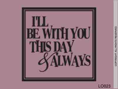 I'll Be With You This Day & Always - LO023
