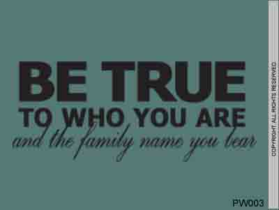 Be True To Who You Are And The Family Name You Bear - PW003