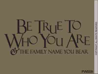 Be True To Who You Are & The Family Name You Bear - PW009
