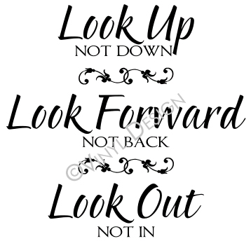 Look Up Not Down - Look Forward Not Back - Look Out Not - VRD-I0
