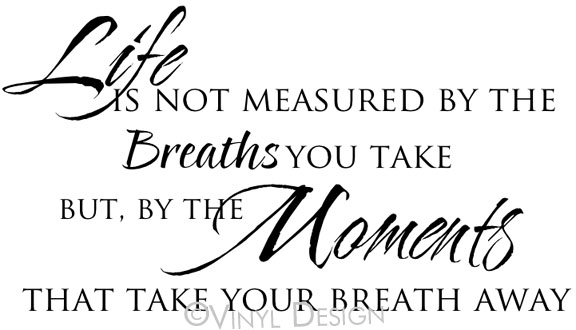 Life is Not Measured by the Breaths You Take but by The - VRD-I0