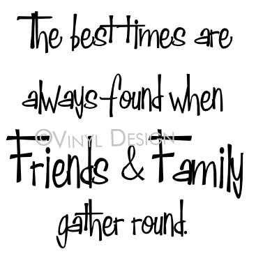 The Best Times are Always Found When Friends & Family G - VRD-TL