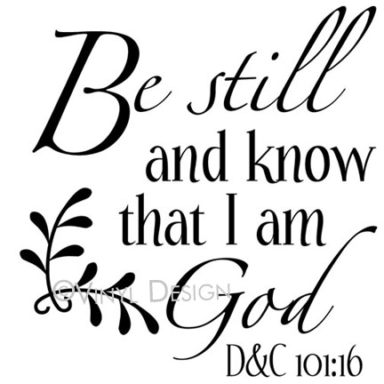 Be Still and Know That I am God - D & C 101:16 - VRD-TL044